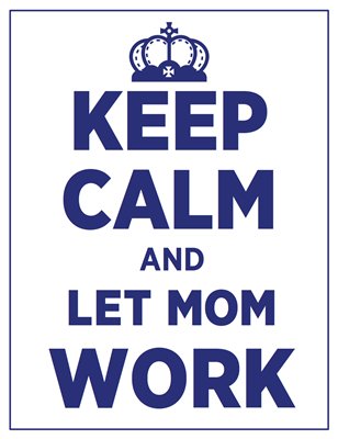 Keep Calm and Let Mom Work 8.5x11 Adhesive Cling